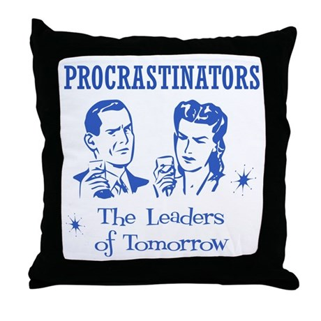 Procrastinators: Leaders of T Throw Pillow