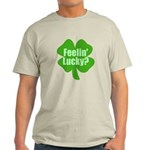 Feelin Lucky? Funny St. Patrick's Day Light T-Shir