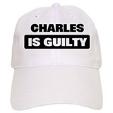 CHARLES is guilty Baseball Cap