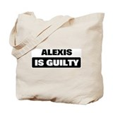 ALEXIS is guilty Tote Bag