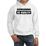 ADRIANNA is guilty Hoodie Sweatshirt