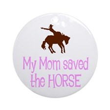 Mom saved the horse - girl Ornament (Round)