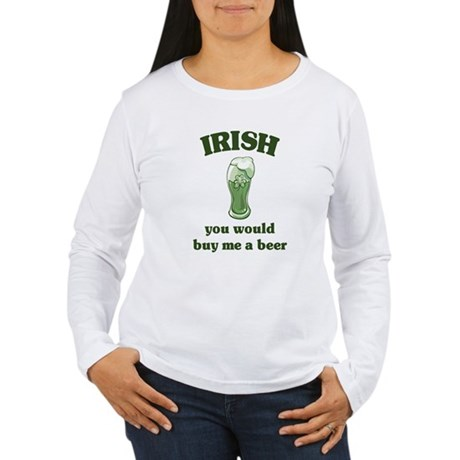 Irish you would buy me a beer Women's Long Sleeve