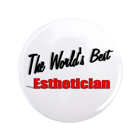 """The World's Best Esthetician"" 3.5"" Button"