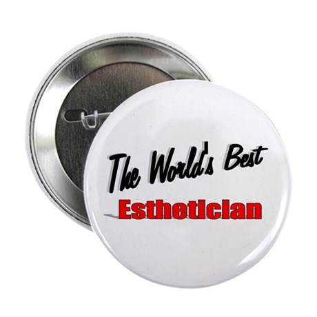 """The World's Best Esthetician"" 2.25"" Button (100 p"