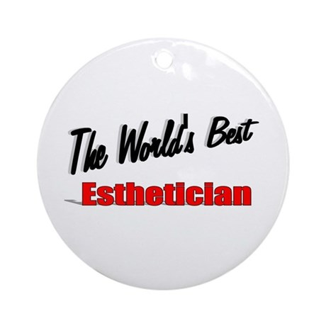 """The World's Best Esthetician"" Ornament (Round)"