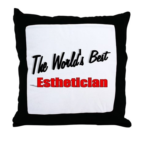 """The World's Best Esthetician"" Throw Pillow"