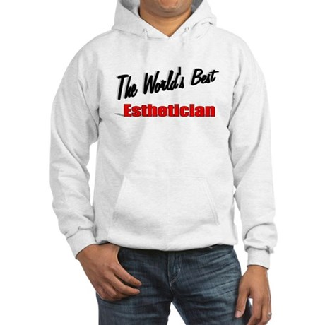 """The World's Best Esthetician"" Hooded Sweatshirt"