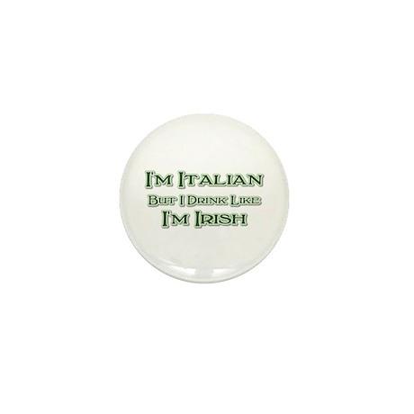 Italian, Drink Like I'm Irish Mini Button