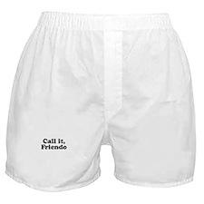 Call it, Friendo Boxer Shorts