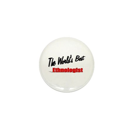 &quot;The World's Best Ethnologist&quot; Mini Button (10 pac