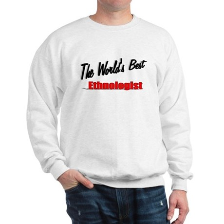 &quot;The World's Best Ethnologist&quot; Sweatshirt