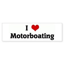 I Love Motorboating Bumper Bumper Sticker
