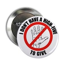 "I Don't Have A High Five To G 2.25"" Button"