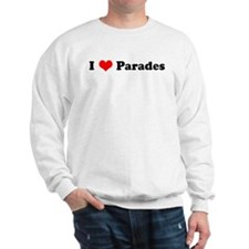 I Love Parades Sweatshirt