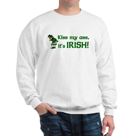 Kiss my Ass it's Irish Sweatshirt