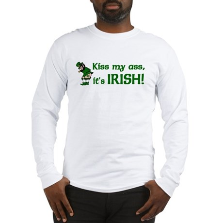 Kiss my Ass it's Irish Long Sleeve T-Shirt
