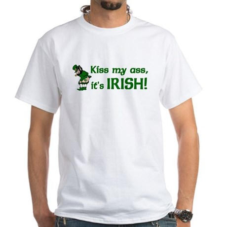Kiss my Ass it's Irish White T-Shirt