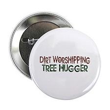 "Dirt Worshipping Tree Hugger 2.25"" Button"