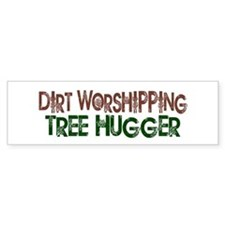 Dirt Worshipping Tree Hugger Bumper Bumper Sticker