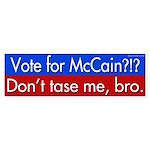 Vote for McCain?!? Don't tase me, bro.