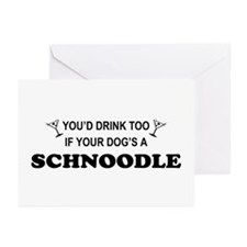 Schnoodle You'd Drink Too Greeting Cards (Pk of 10