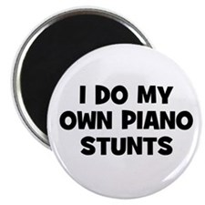 I do my own Piano stunts Magnet