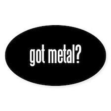 Got Metal? Oval Decal
