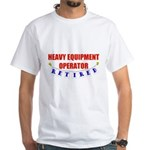 Retired Heavy Equipment Operator White T-Shirt