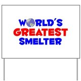 World's Greatest Smelter (A) Yard Sign