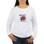 Quilt Till You Wilt Women's Long Sleeve T-Shirt