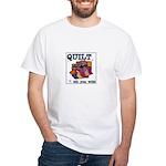 Quilt Till You Wilt White T-Shirt