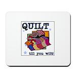 Quilt Till You Wilt Mousepad