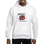 Quilt Till You Wilt Hooded Sweatshirt