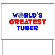 World's Greatest Tuber (A) Yard Sign
