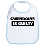 GWENDOLYN is guilty Bib