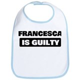 FRANCESCA is guilty Bib