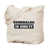 ESMERALDA is guilty Tote Bag