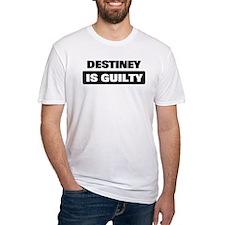 DESTINEY is guilty Shirt