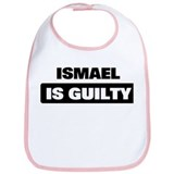 ISMAEL is guilty Bib