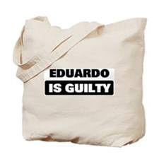 EDUARDO is guilty Tote Bag