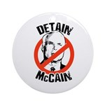 Anti-McCain: Detain McCain Ornament (Round)