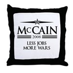 McCain 2008: Less jobs, more wars Throw Pillow