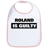 ROLAND is guilty Bib