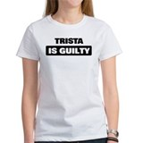 TRISTA is guilty Tee