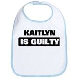 KAITLYN is guilty Bib