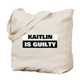 KAITLIN is guilty Tote Bag