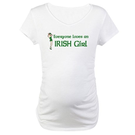 Everyone loves an Irish Girl Maternity T-Shirt