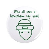 Who all seen the Leprechaun, 3.5&quot; Button
