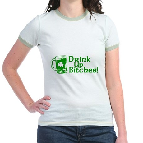 Drink Up Bitches! Jr Ringer T-Shirt